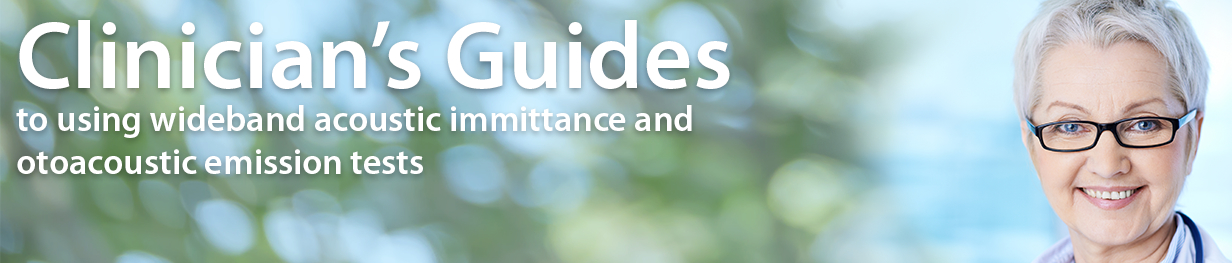 Clinician's Guides to interpeting wideband acoustic immittance tests